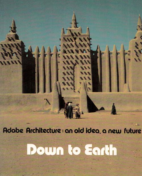 Image for Down to Earth Adobe Architecture : an Old Idea , A New Future. Based on an exhibition at the Centre Georges Pompidou