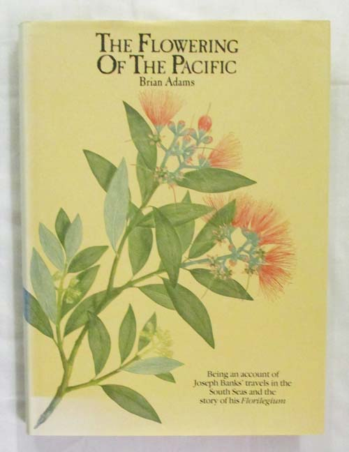 Image for The Flowering of the Pacific Being an account of Joseph Banks' travels in the South Seas and the story of his Florilegium