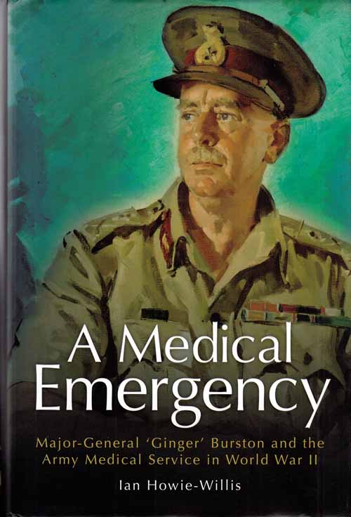 Image for A Medical Emergency. Major-General 'Ginger' Burston and the Army Medical Service in World War II