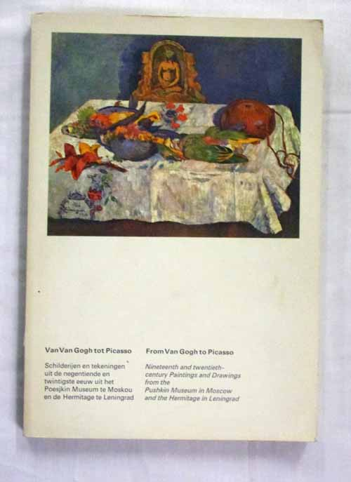 Image for Van Gogh to Picasso From Van Gogh to Picasso. Nineteenth and twentieth-century Paintings and Drawings from the Pushkin Museum in Moscow and the Hermitage in Leningrad. April 30 through July 16, 1972 State Museum Kroller-Muller, Otterlo
