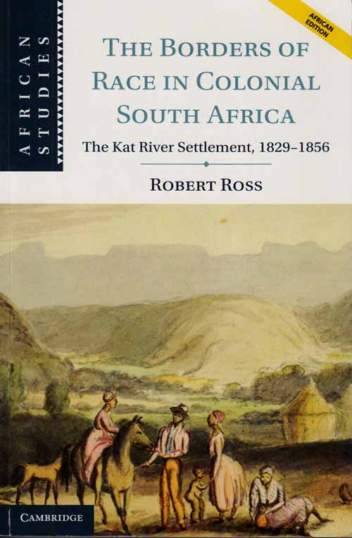 Image for The Borders of Race in Colonial South Africa.  The Kat River Settlement, 1829-1856
