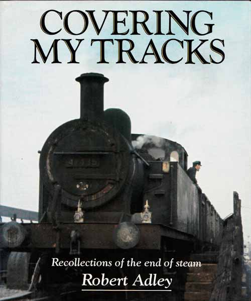 Image for Covering My Tracks.  Recollections of the End of Steam