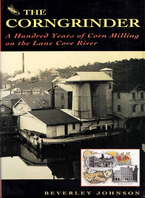 Image for The Corngrinder.  A Hundred Years of Corn Milling on the Lane Cove River