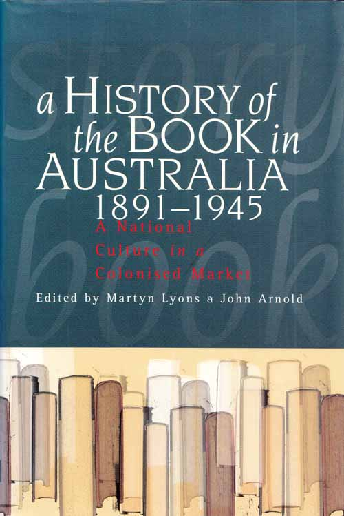 Image for A History of the Book in Australia 1891-1945 A National Culture in a Colonised Market