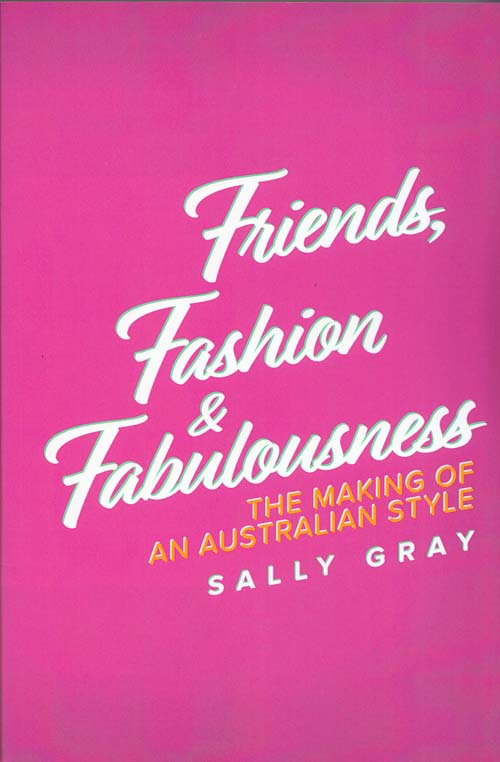 Image for Friends, Fashion and Fabulousness: The Making of an Australian Style