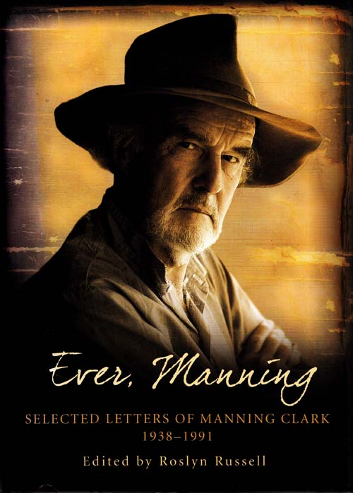 Image for Ever, Manning. Selected Letters of Manning Clark 1938- 1991