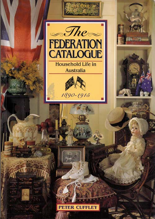 Image for The Federation Catalogue Household Life in Australia 1890-1915