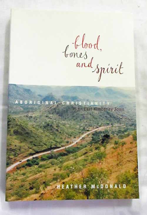 Image for Blood, Bones and Spirit. Aboriginal Christianity in an East Kimberley Town