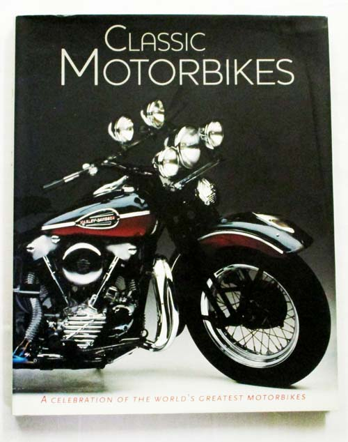Image for Classic Motorbikes.  A Celebration of the World's Greatest Motorbikes