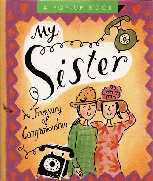 Image for My Sister A Treasury of Companionship A Pop-Up Book