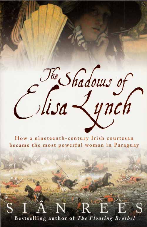 Image for The Shadows of Elisa Lynch.  How a nineteenth-century Irish courtesan became the most powerful woman in Paraguay.