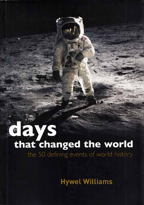 Days That Changed The World - The 50 Defining Events Of World History