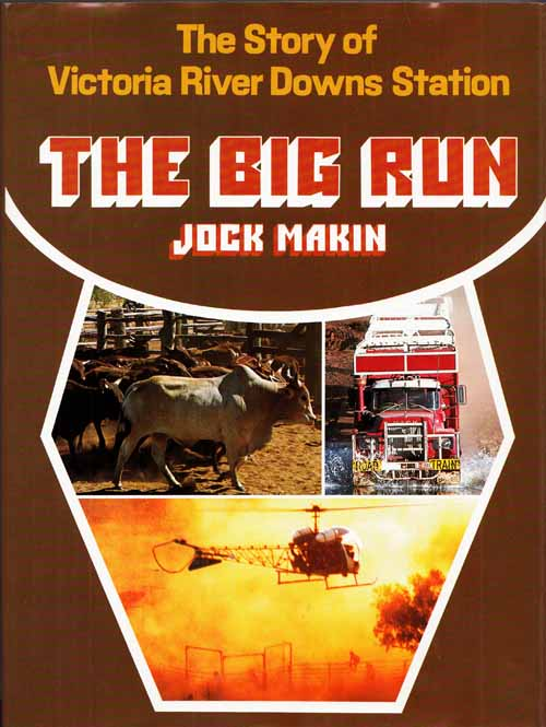 Image for The Big Run. The story of Victoria River Downs Station