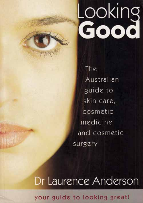 Image for Looking Good.  The Australian Guide to Skin care, cosmetic medicine and cosmetic surgery.