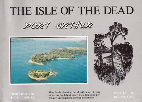 Image for The Isle of The Dead.  Port Arthur.  Inscriptions on the Headstones and Historical Background of the Cemetery at the Port Arthur Penal Establishment.  1830-1877.