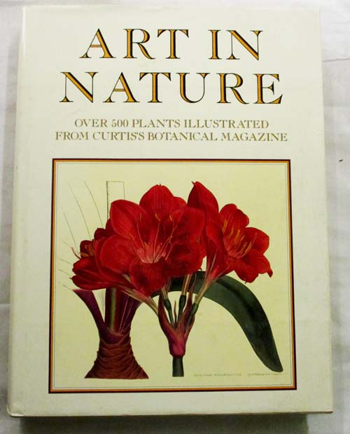 Image for Art in Nature.  Over 500 plants illustrated from Curtis's Botanical Magazine