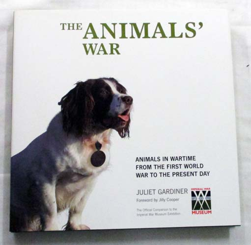 Image for The Animals' War . Animals in Wartime from the First World War to the Present Day