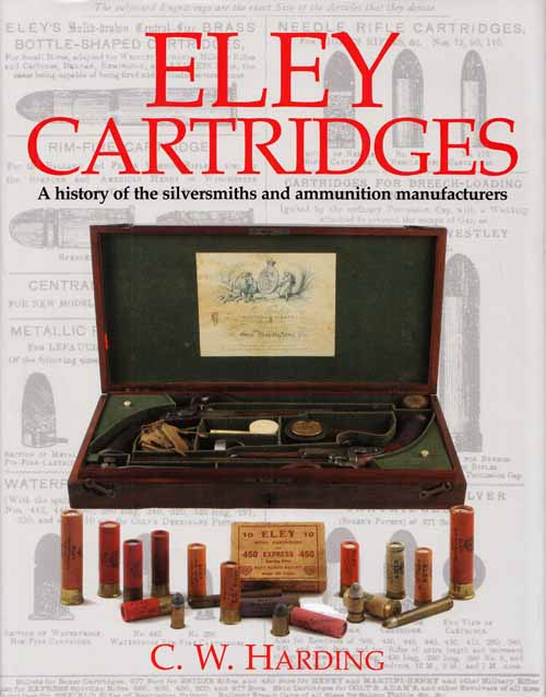 Image for Eley Cartridges.  A History of the Silversmiths and Ammunition Manufacturers