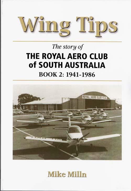 Image for Wing Tips.  The Story of The Royal Aero Club of South Australia Book 2: 1941 - 1986 (signed by author)
