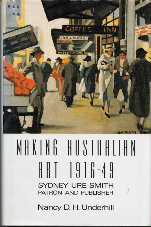 Image for Making Australian Art 1916 - 1949 Sydney Ure Smith Patron and Publisher