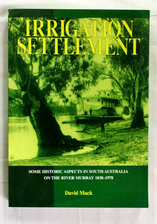 Image for Irrigation Settlement Some Historic Aspects in South Australia on the River Murray 1838 - 1978