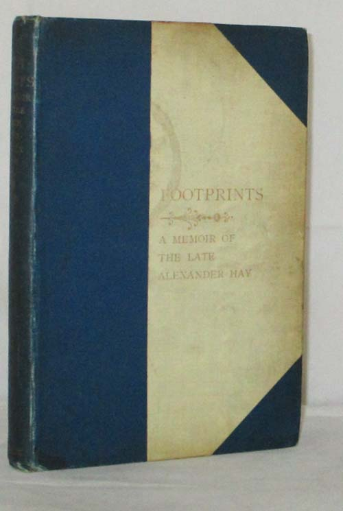 Footprints. A Memoir of the late Alexander Hay, one of the fathers and early colonists of South Australia, by his widow
