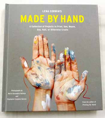 Image for Lena Corwin's Made by Hand: A Collection of Projects to Print, Sew, Weave, Dye, Knit, or Otherwise Create