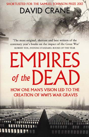 Image for Empires of the Dead How One Man's Vision Led to the Creation of WWI's War Graves