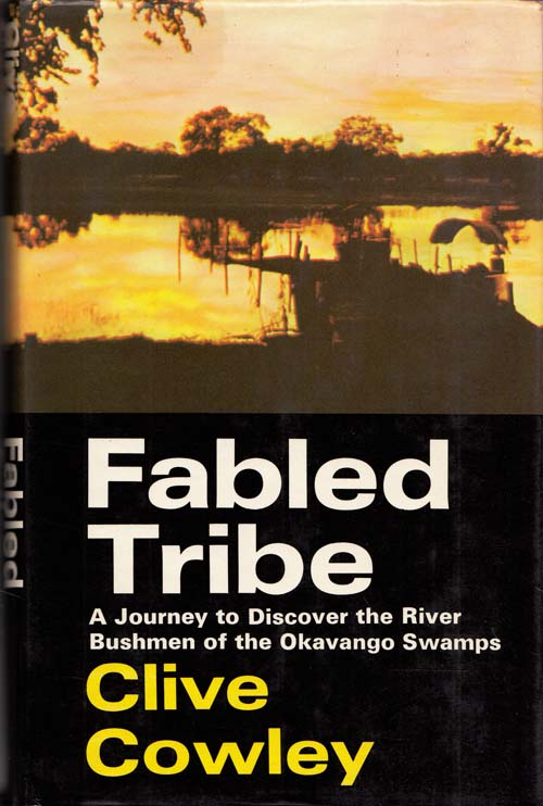 Image for Fabled Tribe A journey to discover the river bushmen of the Okavango Swamps