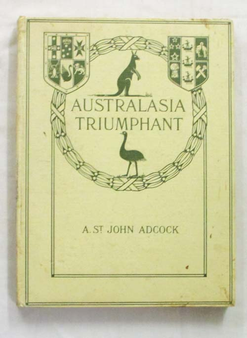 Image for Australasia Triumphant. With the Australians and New Zealanders in the Great War on Land and Sea