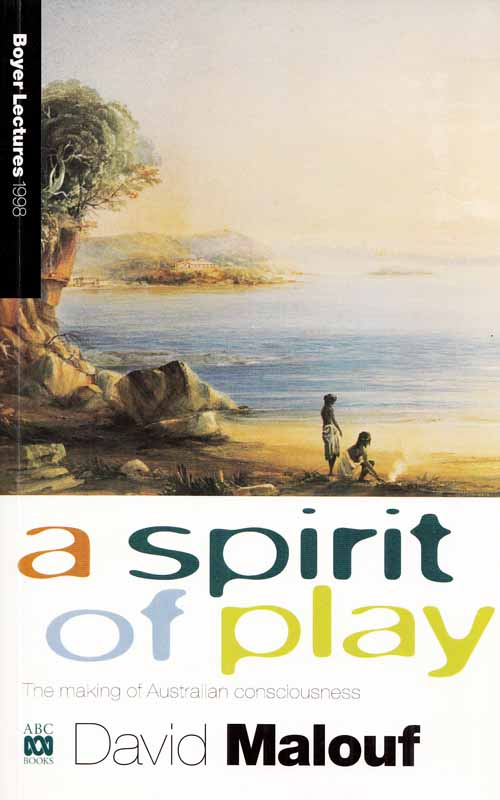 Image for A Spirit of Play: The Making of Australia's Consciousness (Boyer Lectures 1998) Signed by Author