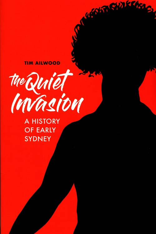 Image for The Quiet Invasion: A History of Early Sydney