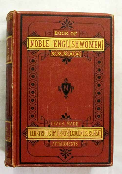Image for The Book of Noble Englishwomen. Lives Made Illustrious by Heroism, Goodness, and Great Attainments