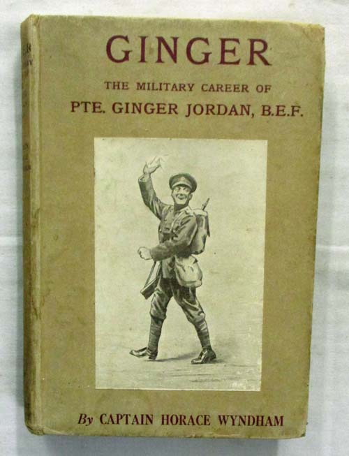 Ginger Selected Passages in the Military Career of Pte  (Ginger) Jordan,  B E F