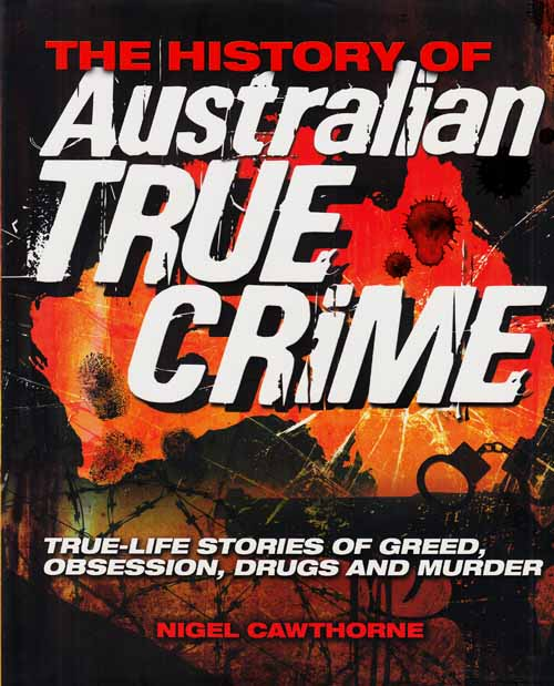 Image for The History of Australian True Crime.  True-Life Stories of Greed, Obsession, Drugs and Murder.