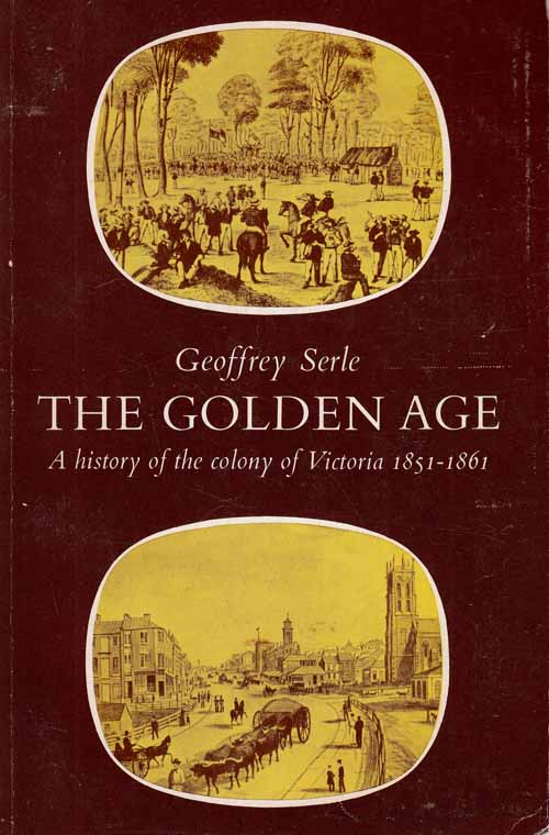 Image for The Golden Age.  A History of the Colony of Victoria 1851-1861