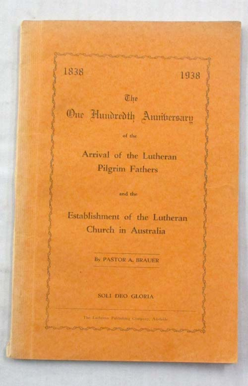 Image for The One Hundredth Anniversary of the Arrival of the Lutheran Pilgrim Fathers and the Establishment of the Lutheran Church in Australia 1838-1938