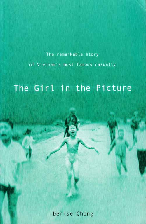 Image for The Girl in the Picture.  The Remarkable story of Vietnam's most famous casualty