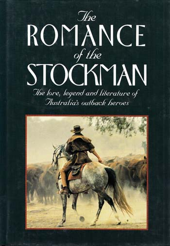 Image for The Romance of the Stockman. The lore, legend and literature of Australia's outback heroes.