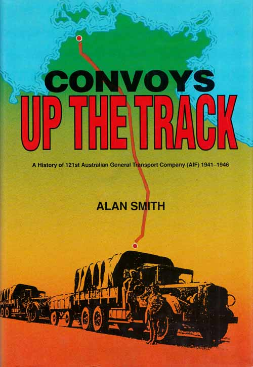 Image for Convoys up the Track. A History of the 121st Australian General Transport Company (AIF) 1941-1946