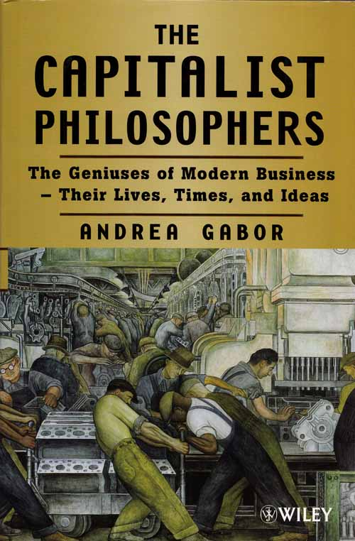 Image for The Capitalist Philosophers. The Geniuses of Modern Business - their lives, times, and ideas