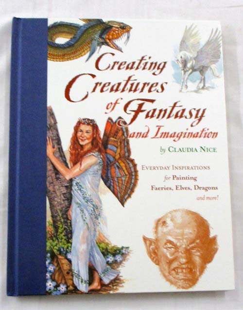 Image for Creating Creatures of Fantasy and Imagination. Everyday Inspirations for Painting Faeries, Elves, Dragons, and More!