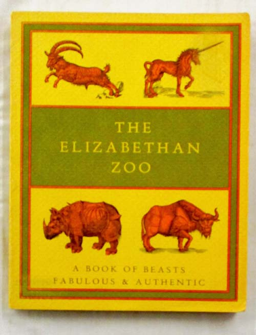 Image for The Elizabethan Zoo. A Book of Beasts Both Fabulous and Authentic