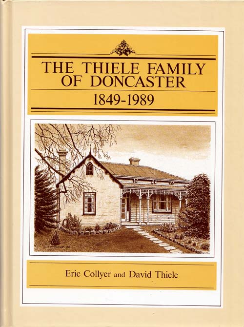 Image for The Thiele Family in Doncaster.  A history of Johann Gottleib Thiele and Johann Gottfried Thiele and their descendants, 1849-1989
