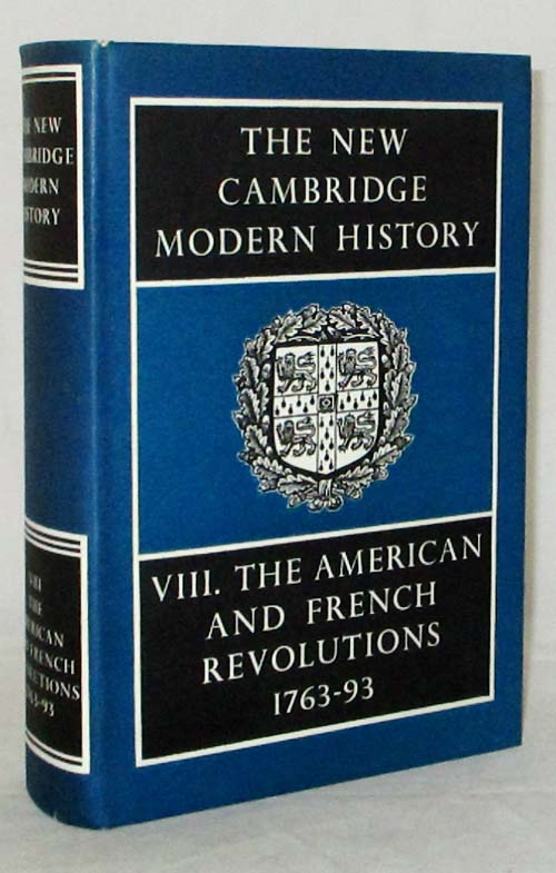 The New Cambridge Modern History Vol VIII The American and French Revolutions 1763-93