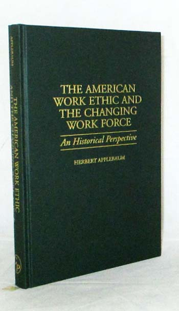 Image for The American Work Ethic and The Changing Work Force An Historical Perspective (Contributions in Labor Studies Number 52)