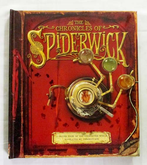 The Chronicles of Spiderwick A Grand Tour of the Enchanted World Navigated by Thimbletack. Based on the bestselling series by Tony DiTerlizzi and Holly Black.