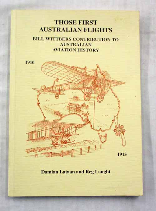 Image for Those First Australian Flights: Bill Wittbers Contribution to Australian Aviation History