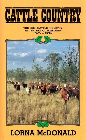 Cattle Country.  The Beef Cattle Industry in Central Queensland 1850s-1980s
