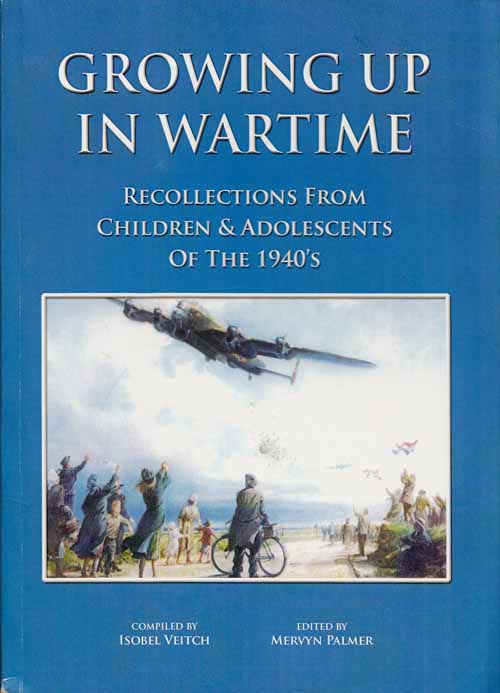 Growing up in Wartime: Recollections from Children and Adolescents of the 1940's (Signed by the Author)
